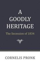 A Goodly Heritage: The Secession of 1834