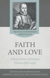Faith and Love: William Perkins's Wholesome Doctrine of the Gospel