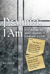 Psalmist, I Am: Live Through the Many Emotions of a Follower, It's Ok!