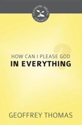 How Can I Aim to Please God in Everything? (Cultivating Biblical Godliness Series)