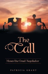 The Call: Moses the Great Negotiator