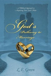 God's Pathway to Marriage: A Biblical Approach to Acquiring Your Soul Mate