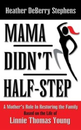 Mama Didn't Half-Step: A Mother's Role in Restoring the Family