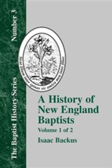 History of New England Baptists, Volume 1: With Particular Reference to the Denomination of Christians Called Baptists, Edition 0002