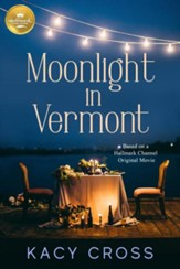 Moonlight in Vermont: Based on the Hallmark Channel Original Movie