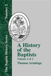 A History of the Baptists: Volume Two; Traced by Their Vital Principles and Practices, from the Time of Our Lord and Saviour Jesus Christ to the