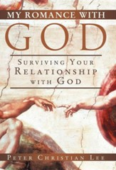 My Romance with God: Surviving Your Relationship with God