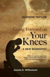 Going Forward on your Knees: Lessons from the Life of Hudson Taylor