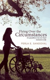 Flying Over the Circumstances: It Is Possible to Rise Over Hard Moments in Life