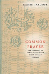 Common Prayer: The Language of Public Devotion in Early Modern England