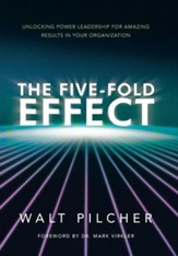 The Five-Fold Effect: Unlocking Power Leadership for Amazing Results in Your Organization
