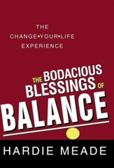 The Bodacious Blessings of Balance: The Change-Your-Life Experience