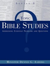Topic Bible Studies Addressing Everyday Problems and Questions - Series 2