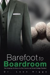 Barefoot to Boardroom: The Intriguing Life Story of a Poor Country Lad Turned College President