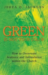 Green Is Not Your Color: How to Overcome Jealousy and Intimidation Within the Church