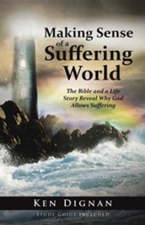 Making Sense of a Suffering World: The Bible and a Life Story Reveal Answers to Why God Allows Suffering