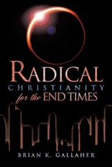 Radical Christianity for the End Times