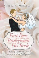 First Love Between the Bridegroom and His Bride: Falling Deeply in Love with Jesus, Our Bridegroom