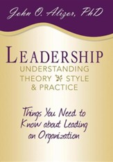 Leadership: Understanding Theory, Style, and Practice: Things You Need to Know about Leading an Organization