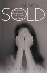 Almost Sold: The Miracles God Performed to Free Me from Sex Slavery