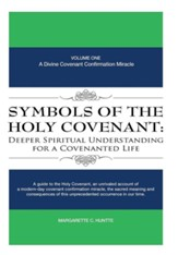 Symbols of the Holy Covenant: Deeper Spiritual Understanding for a Covenanted Life: Volume One: A Divine Covenant Confirmation Miracle