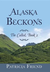 Alaska Beckons: The Called, Book 2