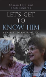 Let's Get to Know Him: A Journey to Knowing God