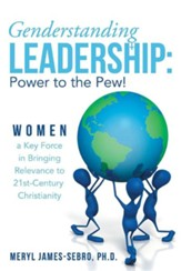 Genderstanding Leadership: Women a Key Force in Bringing Relevance to 21st-Century Christianity