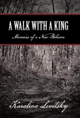 A Walk with a King: Memoirs of a New Believer