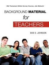 Background Material for Teachers, Old Testament Bible Survey Course Job-Malachi