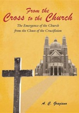 From the Cross to the Church: The Emergence of the Church from the Chaos of the Crucifixion