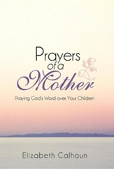 Prayers of a Mother: Praying God's Word Over Your Children