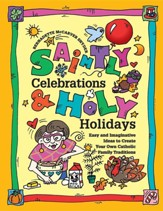 Saintly Celebrations and Holy Holidays: Easy and Imaginative Ideas to Create Your Own Catholic Family Traditions