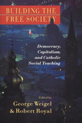 Building the Free Society: Democracy, Capitalism, and Catholic Social Teaching