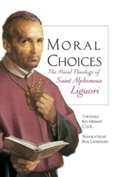 Moral Choices: The Moral Theology of Saint  Alphonsus Liguori