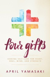Four Gifts: Seeking Self-Care for Heart, Soul, Mind and Strength