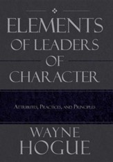 Elements of Leaders of Character: Attributes, Practices, and Principles