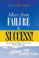 Move from Failure to Success!: Discovering the Hidden Secrets of the Prayer of Hannah