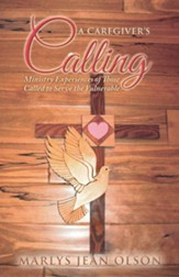 A Caregiver's Calling: Ministry Experiences of Those Called to Serve the Vulnerable