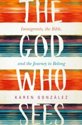 The God Who Sees: Immigrants, the Bible, and the Journey to Belong, Hardcover