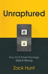 Unraptured: How End Times Theology Gets It Wrong, Hardcover