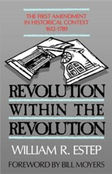 Revolution Within the Revolution: The First Amendment in Historical Context, 1612-1789