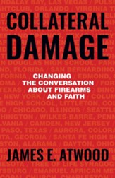 Collateral Damage: Changing the Conversation about Firearms and Faith