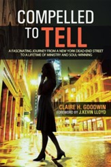 Compelled to Tell: A Fascinating Journey from a New York Dead-End Street to a Lifetime of Ministry and Soul-Winning