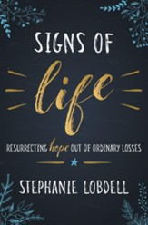 Signs of Life: Resurrecting Hope Out of Ordinary Losses, Hardcover
