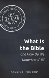 What Is the Bible: and How Do We Understand It? The Jesus Way Series