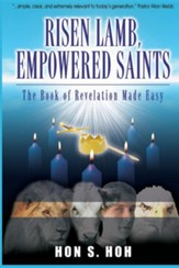 Risen Lamb, Empowered Saints The Book of Revelation Made Easy
