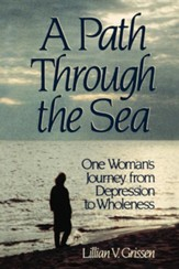 A Path Through the Sea a Path Through the Sea: One Woman's Journey from Depression to Wholeness One Woman's Journey from Depression to Wholeness