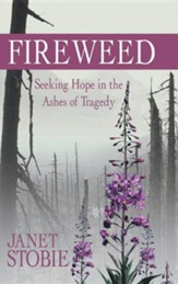 Fireweed: Seeking Hope in the Ashes of Tragedy