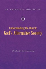 Understanding the Church: God's Alternative Society: The Place for Spirit-Led Living